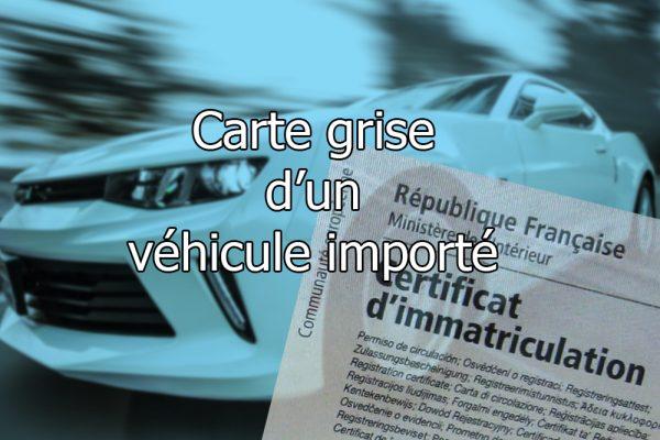 Comment faire une demande de carte grise pour un véhicule importé